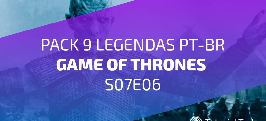 [Download] Pack 9 Legendas PT-BR GAME OF THRONES S07E06