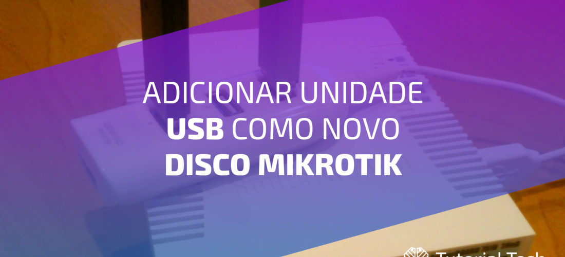 Adicionar unidade USB como novo Disco Mikrotik